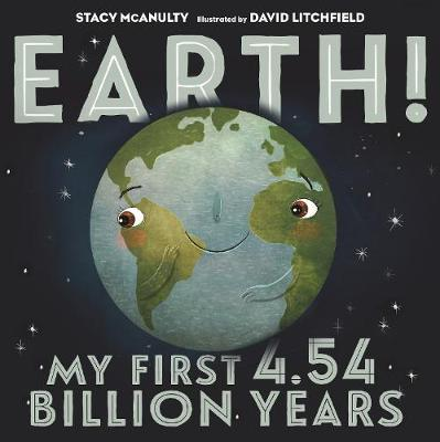 Earth! My First 4.54 Billion Years by Stacy McAnulty