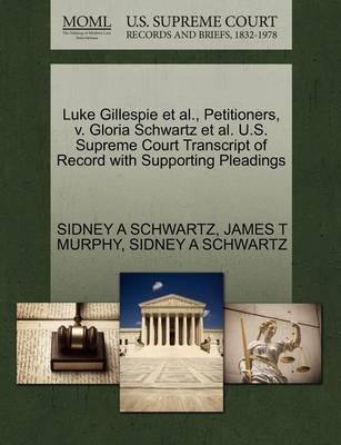 Luke Gillespie et al., Petitioners, V. Gloria Schwartz et al. U.S. Supreme Court Transcript of Record with Supporting Pleadings by Sidney A Schwartz