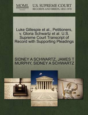 Luke Gillespie et al., Petitioners, V. Gloria Schwartz et al. U.S. Supreme Court Transcript of Record with Supporting Pleadings by Sidney A Schwartz