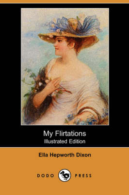 My Flirtations (Illustrated Edition) (Dodo Press) by Ella Hepworth Dixon