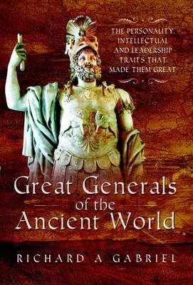Great Generals of the Ancient World by Professor Richard A. Gabriel