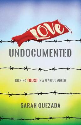 Love Undocumented by Sarah Quezada