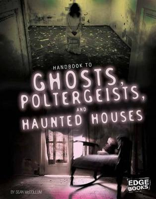 Handbook to Ghosts, Poltergeists, and Haunted Houses by Sean McCollum