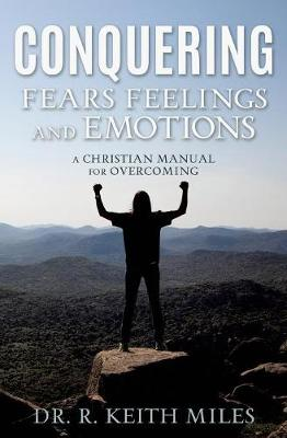 Conquering Fears Feelings and Emotions by R. Miles