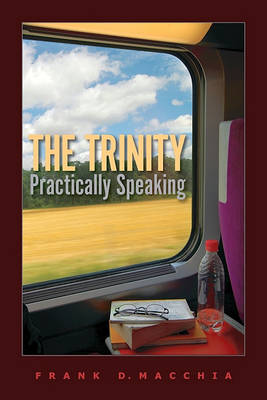 The Trinity, Practically Speaking by Frank D Macchia