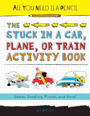 All You Need Is A Pencil The Stuck In A Car, Plane, Or TrainActivity Book by Joe Rhatigan