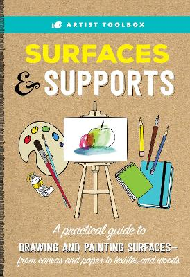 Artist Toolbox: Surfaces & Supports: A practical guide to drawing and painting surfaces -- from canvas and paper to textiles and woods by Elizabeth T. Gilbert