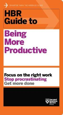 HBR Guide to Being More Productive (HBR Guide Series) by Harvard Business Review