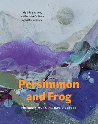Persimmon and Frog: My Life and Art, a Kibei-Nisei's Story of Self-Discovery book