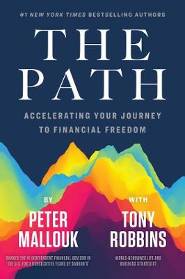 The Path: Accelerating Your Journey to Financial Freedom by Peter Mallouk