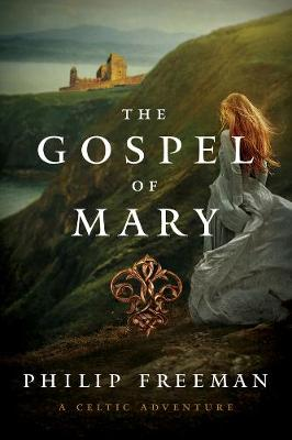 The Gospel of Mary - A Celtic Adventure by Philip Freeman