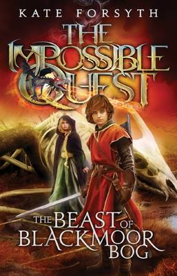Impossible Quest: #3 Beast of Blackmoor Bog by Kate Forsyth