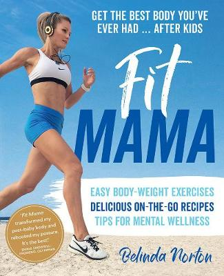 Fit Mama: Get the Best Body You'Ve Ever Had - After Kids by Belinda Norton