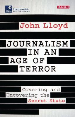 Journalism in an Age of Terror by John Lloyd