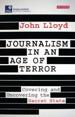 Journalism in an Age of Terror by John Lloyd