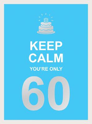 Keep Calm You're Only 60: Wise Words for a Big Birthday by Summersdale Publishers