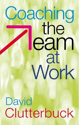 Coaching the Team at Work by David Clutterbuck