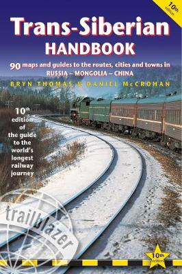 Trans-Siberian Handbook: The Trailblazer Guide to the Trans-Siberian Railway Journey Includes Guides to 25 Cities by