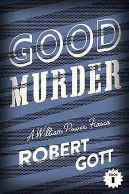 Good Murder: A William Power Fiasco by Robert Gott