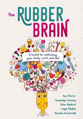 The Rubber Brain: A toolkit for optimising your study, work, and life!: 2018 by Sue Morris