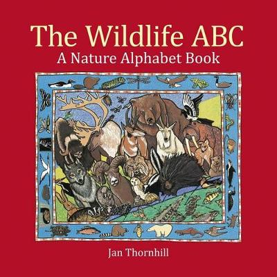Wildlife ABC: A Nature Alphabet Book by Jan Thornhill