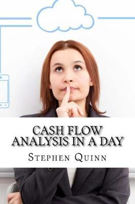Cash Flow Analysis in a Day by Stephen Quinn