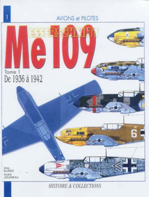 Messerschmitt Me109: v. 1: From 1936-1942 by Anis El Bied