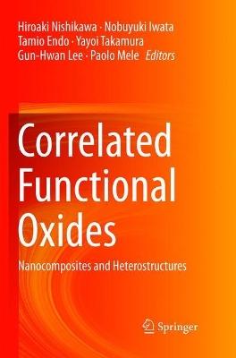 Correlated Functional Oxides: Nanocomposites and Heterostructures by Hiroaki Nishikawa