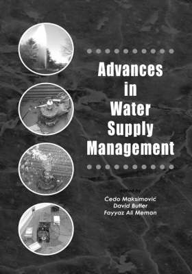 Advances in Water Supply Management: Proceedings of the CCWI '03 Conference, London, 15-17 September 2003 by Cedo Maksimovic