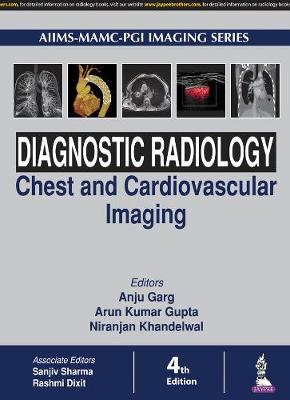 Diagnostic Radiology: Chest and Cardiovascular Imaging by Anu Garg