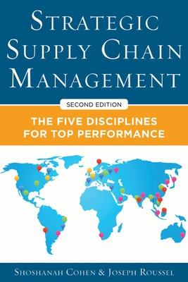 Strategic Supply Chain Management: The Five Core Disciplines for Top Performance by Shoshanah Cohen