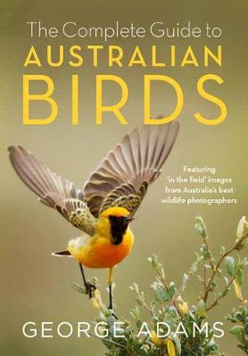 The Complete Guide to Australian Birds by George Adams