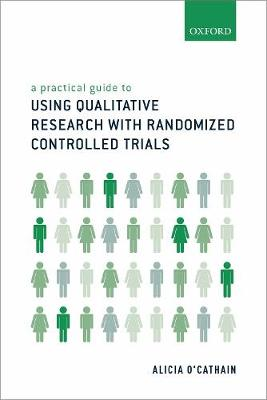 A Practical Guide to Using Qualitative Research with Randomized Controlled Trials by Alicia O'Cathain