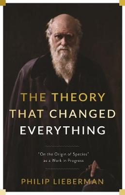 """The Theory That Changed Everything: """"On the Origin of Species"""" as a Work in Progress by Philip Lieberman"""