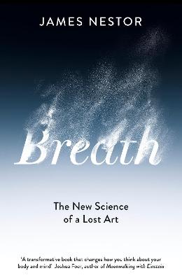 Breath: The New Science of a Lost Art by James Nestor