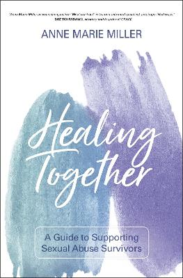 Healing Together: A Guide to Supporting Sexual Abuse Survivors book