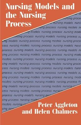 Nursing Models and the Nursing Process by Peter Aggleton
