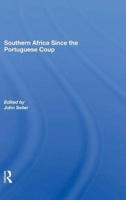 Southern Africa Since The Portuguese Coup by John Seiler