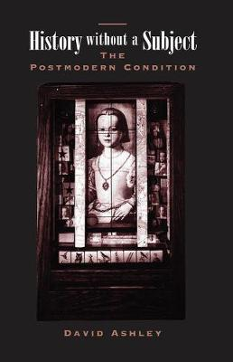 History Without A Subject: The Postmodern Condition by David Ashley
