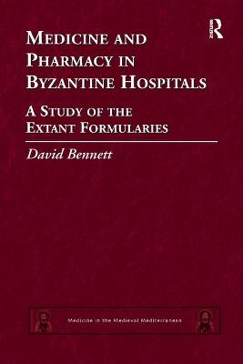 Medicine and Pharmacy in Byzantine Hospitals: A study of the extant formularies by David Bennett