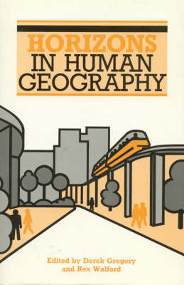 Horizons in Human Geography by Derek Gregory