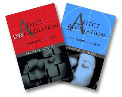 Affect Regulation and the Repair of the Self & Affect Dysregulation and Disorders of the Self Two-Book Set by Allan N. Schore