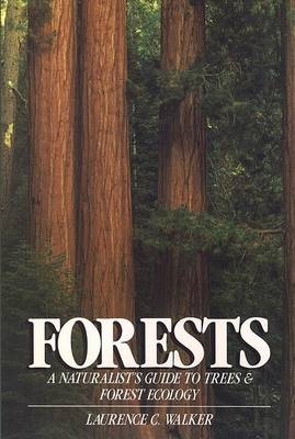 Forests: A Naturalist's Guide to Trees and Forest Ecology by Laurence C. Walker