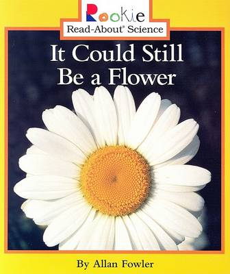 It Could Still Be a Flower by Allan Fowler