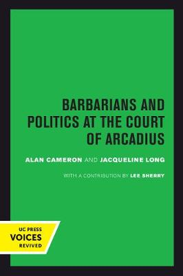 Barbarians and Politics at the Court of Arcadius by Alan Cameron