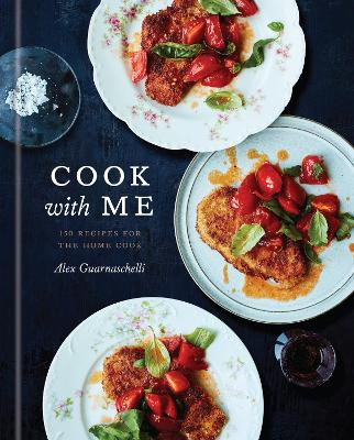 Cook with Me: 150 Recipes for the Home Cook book
