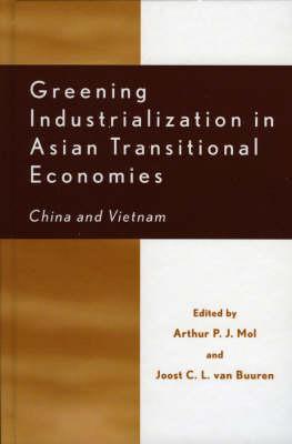 Greening Industrialization in Asian Transitional Economies by Arthur P. J. Mol