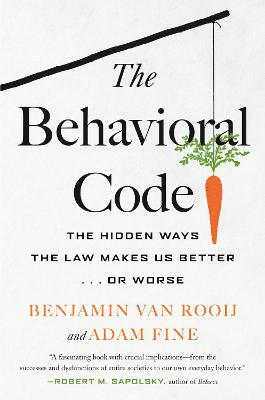 The Behavioral Code: The Hidden Ways the Law Makes Us Better or Worse book