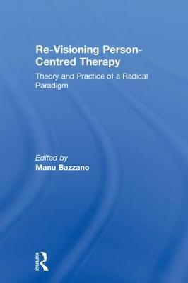 Re-Visioning Person-Centred Therapy by Manu Bazzano