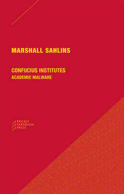 Confucius Institutes - Academic Malware by Marshall Sahlins